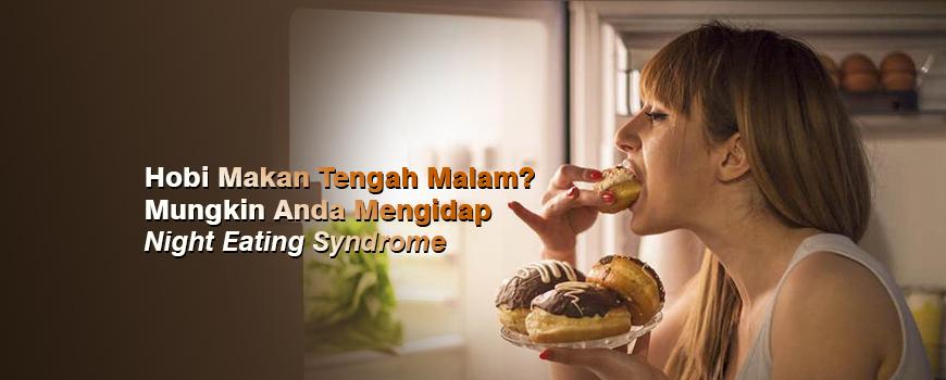 Hobi Makan Tengah Malam? Mungkin Anda Mengidap Night Eating Syndrome