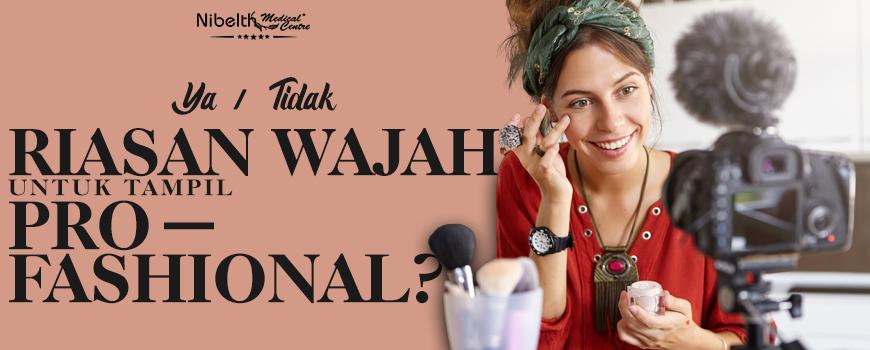Ya atau Tidak? Riasan Wajah Untuk Tampil Pro-Fashional?
